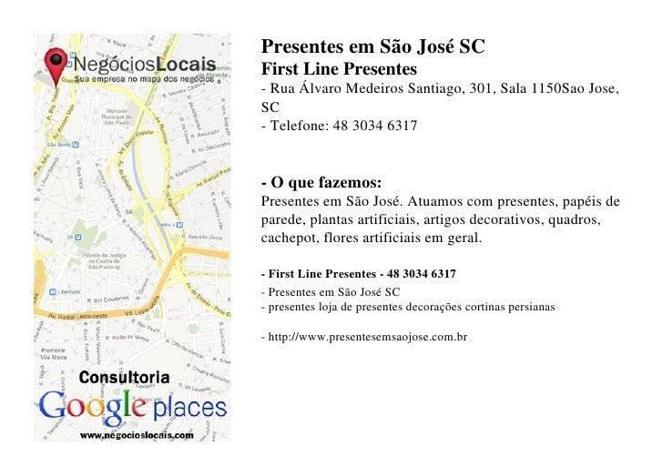 Presentes em São José SCFirst Line Presentes- Rua Álvaro Medeiros Santiago, 301, Sala 1150Sao Jose,SC- Telefone: 48 3034 6...