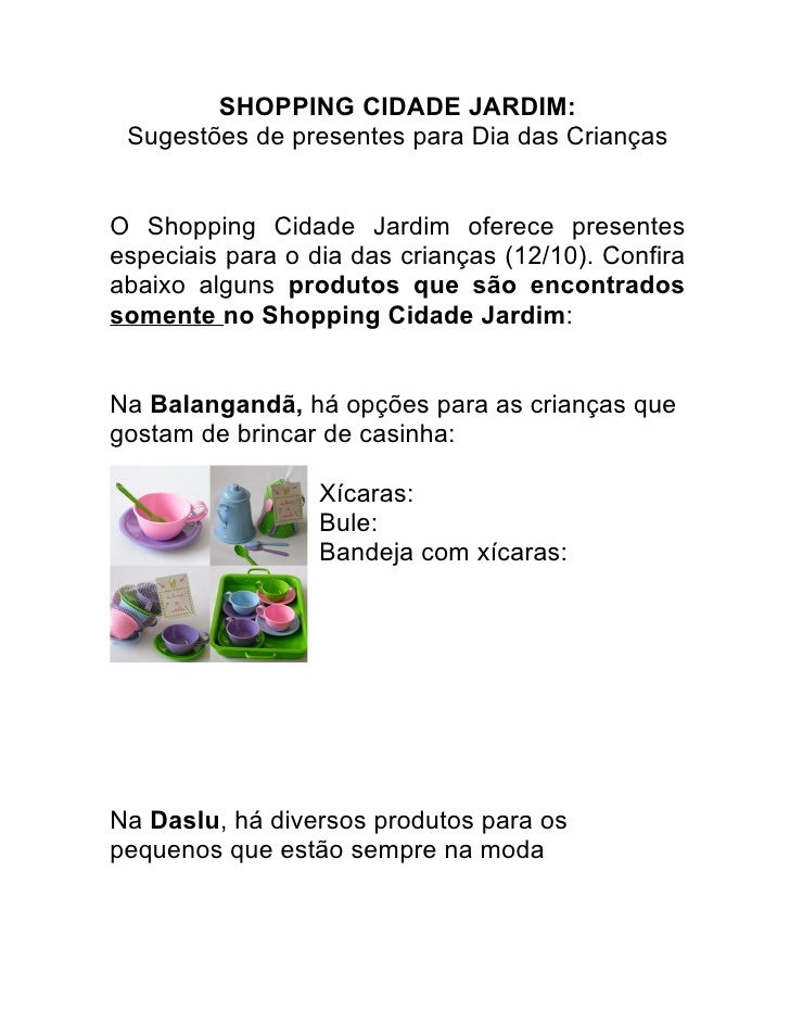 SHOPPING CIDADE JARDIM:  Sugestões de presentes para Dia das Crianças   O Shopping Cidade Jardim oferece presentes especia...