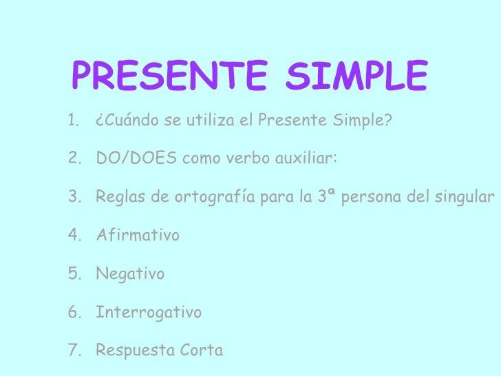 PRESENTE SIMPLE1. ¿Cuándo se utiliza el Presente Simple?2. DO/DOES como verbo auxiliar:3. Reglas de ortografía para la 3ª ...