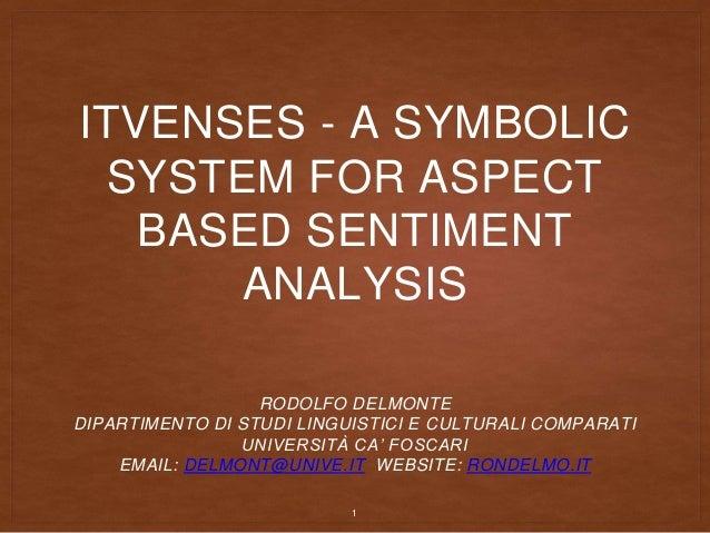ITVENSES - A SYMBOLIC SYSTEM FOR ASPECT BASED SENTIMENT ANALYSIS RODOLFO DELMONTE DIPARTIMENTO DI STUDI LINGUISTICI E CULT...