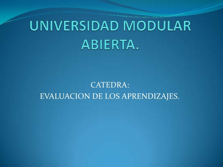 UNIVERSIDAD MODULAR ABIERTA.<br />CATEDRA:<br />EVALUACION DE LOS APRENDIZAJES.<br />