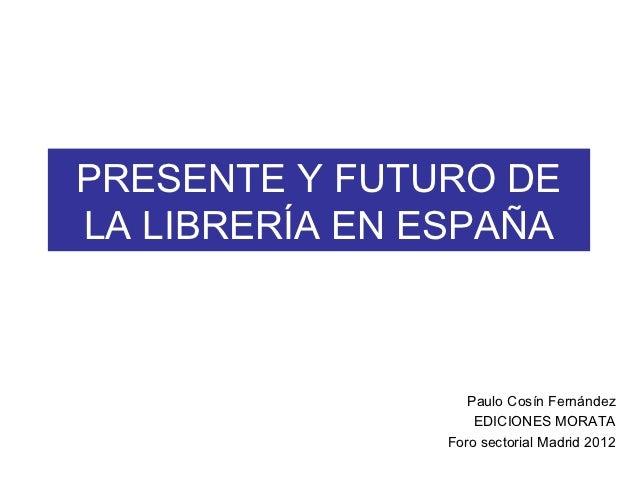 PRESENTE Y FUTURO DELA LIBRERÍA EN ESPAÑA                   Paulo Cosín Fernández                    EDICIONES MORATA     ...