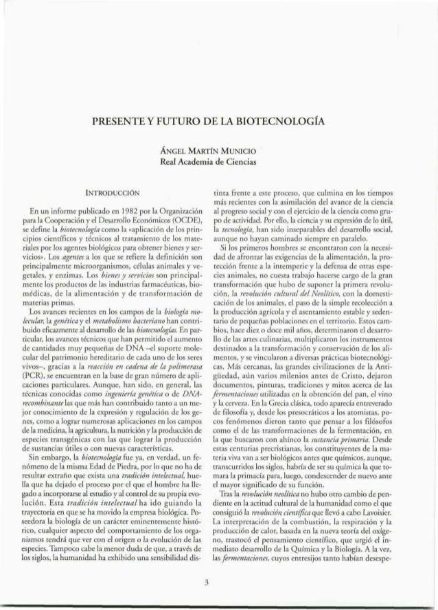 PRESENTE Y FUTURO DE LA BIOTECNOLOGÍA ÁNGEL MARTÍN MUNICIO Real Academia de Ciencias INTRODUCCIÓN En un informe publicado ...