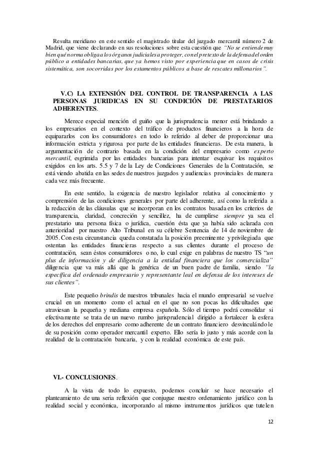 12 Resulta meridiano en este sentido el magistrado titular del juzgado mercantil número 2 de Madrid, que viene declarando ...