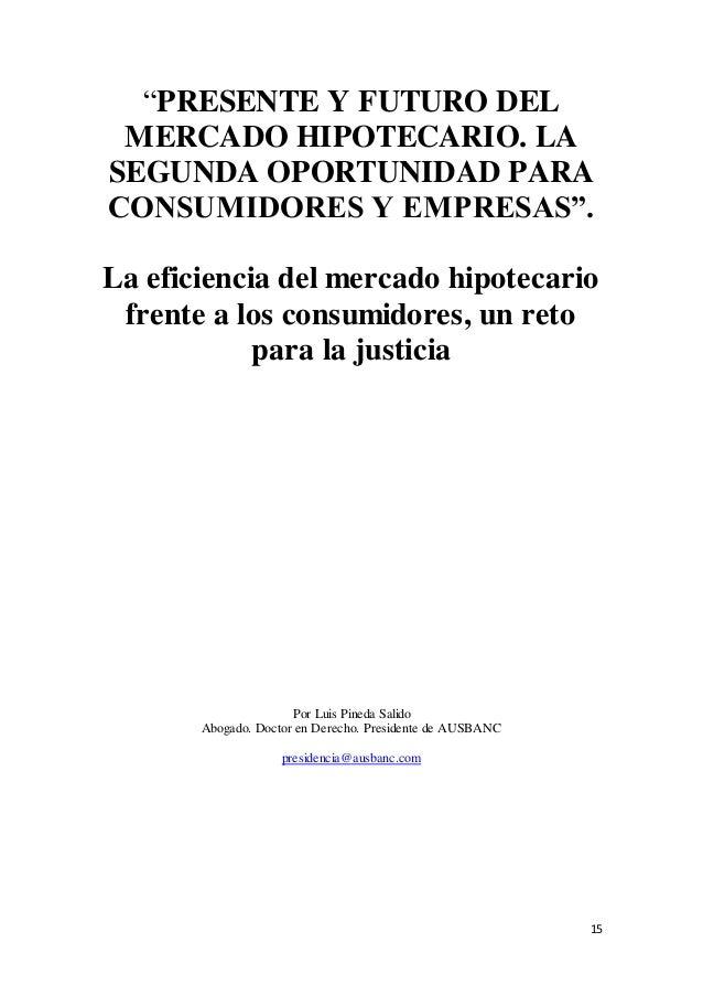 """15 """"PRESENTE Y FUTURO DEL MERCADO HIPOTECARIO. LA SEGUNDA OPORTUNIDAD PARA CONSUMIDORES Y EMPRESAS"""". La eficiencia del mer..."""