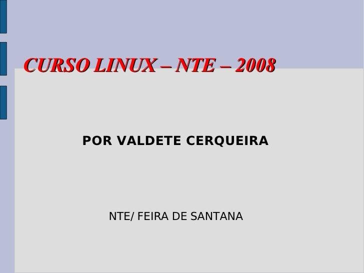 CURSO LINUX – NTE – 2008 POR VALDETE CERQUEIRA NTE/ FEIRA DE SANTANA
