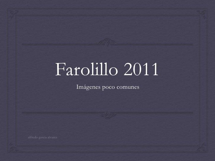 Farolillo 2011<br />Imágenes poco comunes<br />alfredo garcia alvarez<br />
