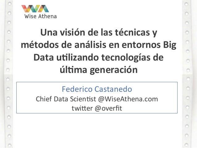 Una  visión  de  las  técnicas  y   métodos  de  análisis  en  entornos  Big   Data  u8lizando ...