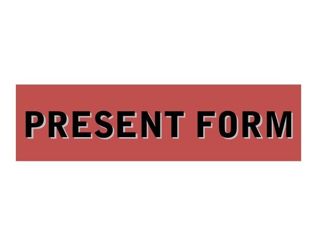 PRESENT FORMPRESENT FORM