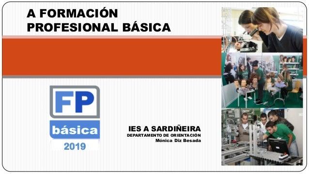 2019 A FORMACIÓN PROFESIONAL BÁSICA IES A SARDIÑEIRA DEPARTAMENTO DE ORIENTACIÓN Mónica Diz Besada