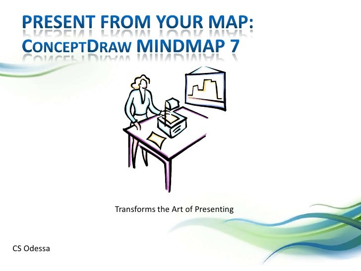 Present From Your Map: ConceptDraw MINDMAP 7<br />Transforms the Art of Presenting<br />CS Odessa<br />