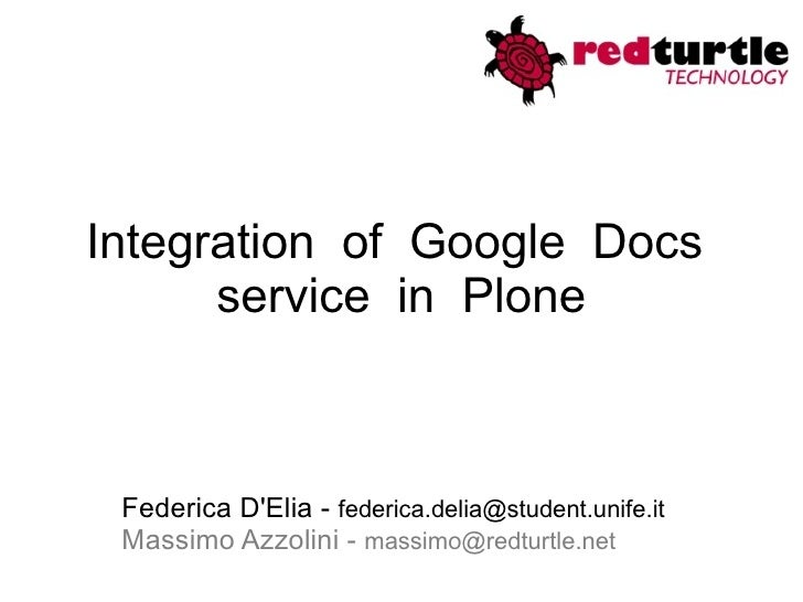 Integration  of  Google  Docs  service  in  Plone Federica D'Elia -  [email_address]   Massimo Azzolini -  [email_address]
