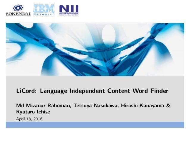 LiCord: Language Independent Content Word Finder Md-Mizanur Rahoman, Tetsuya Nasukawa, Hiroshi Kanayama & Ryutaro Ichise A...