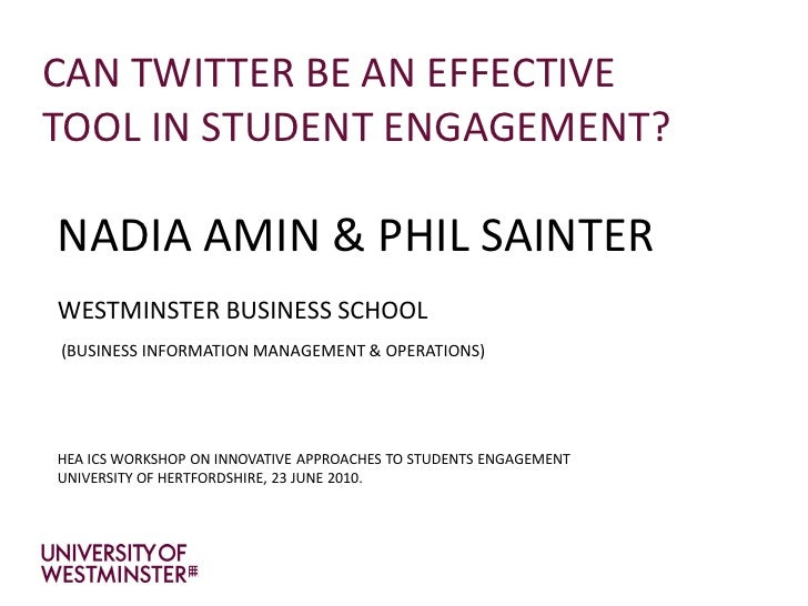 CAN TWITTER BE AN EFFECTIVE TOOL IN STUDENT ENGAGEMENT?  NADIA AMIN & PHIL SAINTER WESTMINSTER BUSINESS SCHOOL (BUSINESS I...