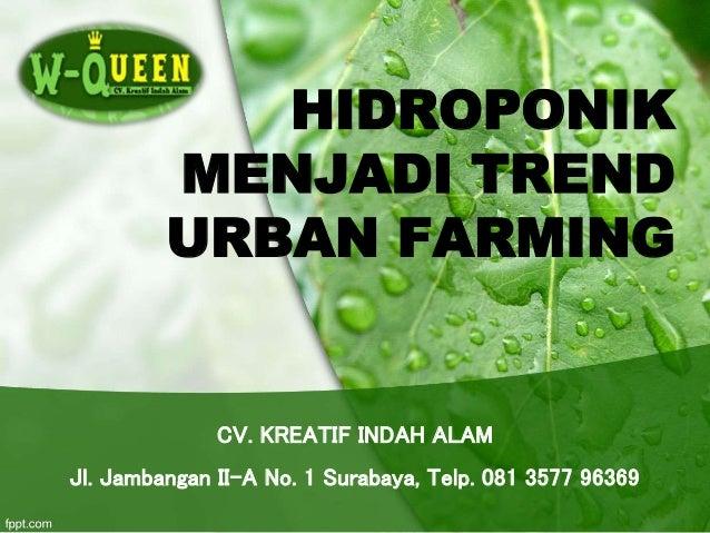 HIDROPONIK MENJADI TREND URBAN FARMING CV. KREATIF INDAH ALAM Jl. Jambangan II-A No. 1 Surabaya, Telp. 081 3577 96369