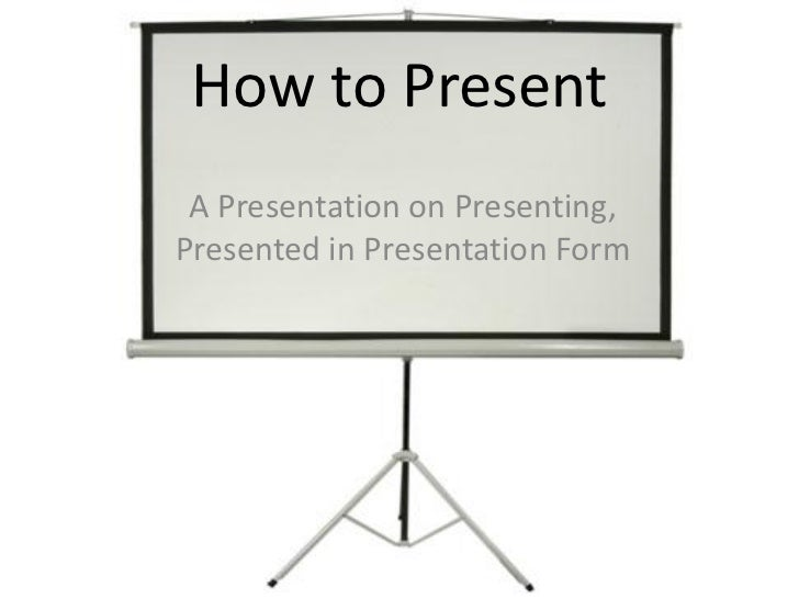 How to Present A Presentation on Presenting,Presented in Presentation Form
