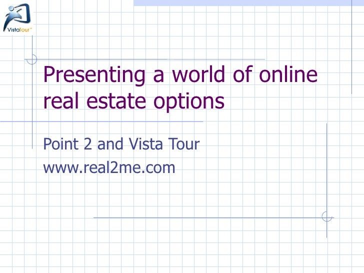 Presenting a world of online real estate options Point 2 and Vista Tour  www.real2me.com
