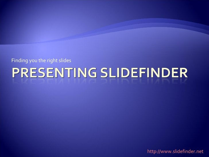 Finding you the right slides http://www.slidefinder.net