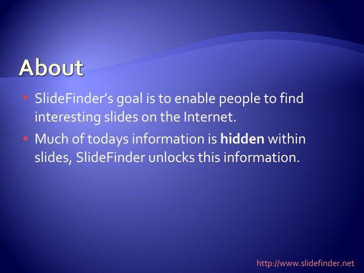 <ul><li>SlideFinder's goal is to enable people to find interesting slides on the Internet. </li></ul><ul><li>Much of today...
