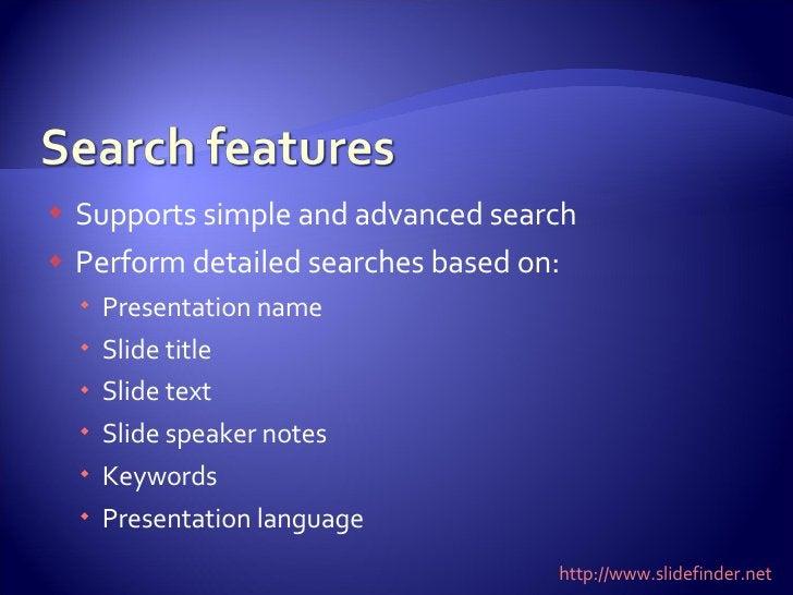 <ul><li>Supports simple and advanced search </li></ul><ul><li>Perform detailed searches based on: </li></ul><ul><ul><li>Pr...