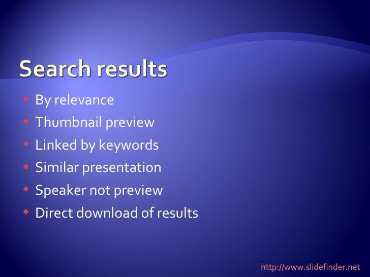 <ul><li>By relevance </li></ul><ul><li>Thumbnail preview </li></ul><ul><li>Linked by keywords </li></ul><ul><li>Similar pr...
