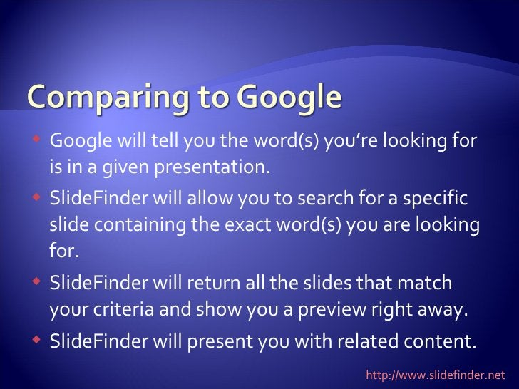 <ul><li>Google will tell you the word(s) you're looking for is in a given presentation. </li></ul><ul><li>SlideFinder will...