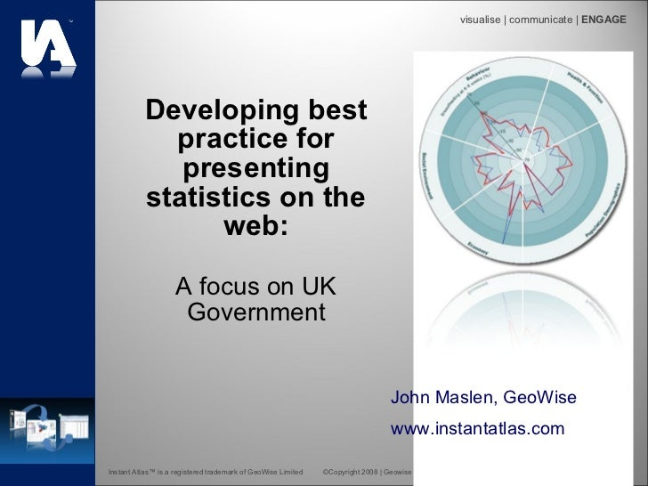 Developing best practice for presenting statistics on the web: A focus on UK Government John Maslen, GeoWise www.instantat...