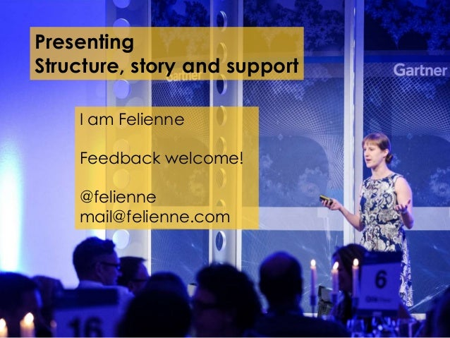 Presenting Structure, story and support I am Felienne Feedback welcome! @felienne mail@felienne.com