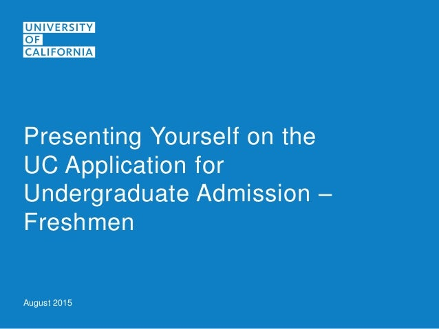 August 2015 Presenting Yourself On The UC Application For Undergraduate Admission Freshmen