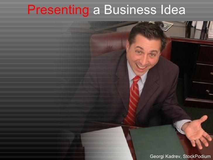 Presenting a Business Idea                    Georgi Kadrev, StockPodium