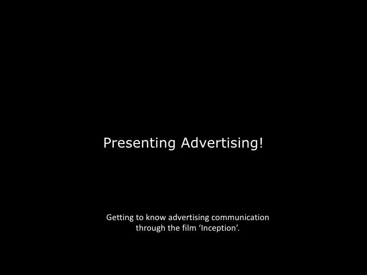 Presenting Advertising!Getting to know advertising communication        through the film 'Inception'.