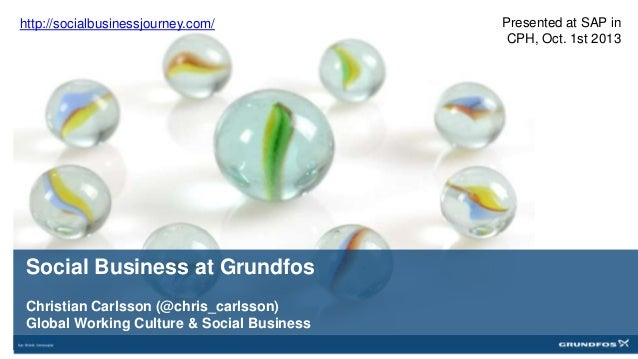 Social Business at Grundfos Christian Carlsson (@chris_carlsson) Global Working Culture & Social Business Presented at SAP...