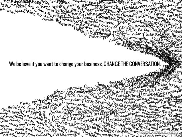 © 2015 fassforward Consulting Group We believe if you want to change your business, CHANGE THE CONVERSATION. © 2015 fassfo...