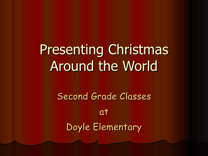 Presenting Christmas Around the World Second Grade Classes at Doyle Elementary