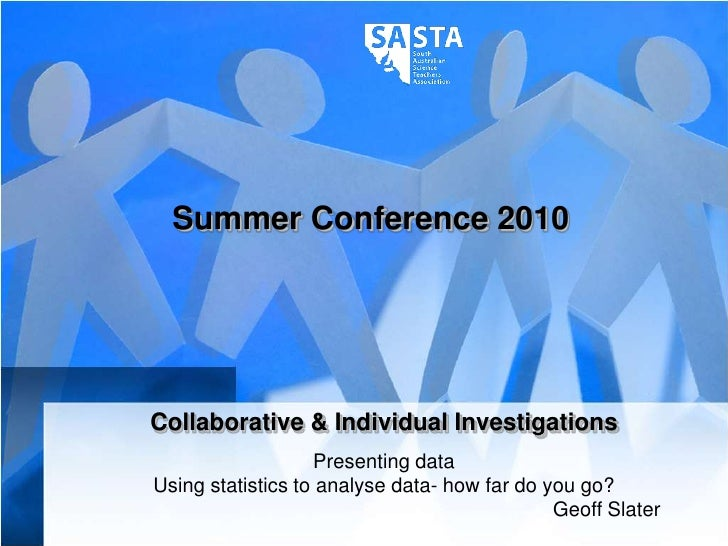 Summer Conference 2010<br />Collaborative & Individual Investigations<br />Presenting data<br />Using statistics to analys...