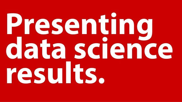 Presenting data science results.