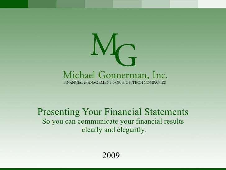 Presenting Your Financial Statements So you can communicate your financial results  clearly and elegantly. 2009