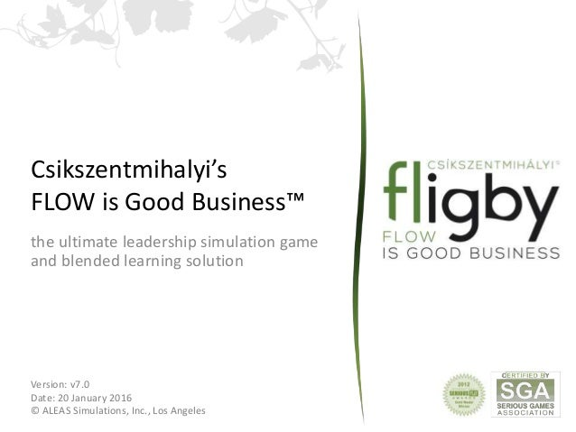 Csikszentmihalyi's FLOW is Good Business™ the ultimate leadership simulation game and blended learning solution Version: v...