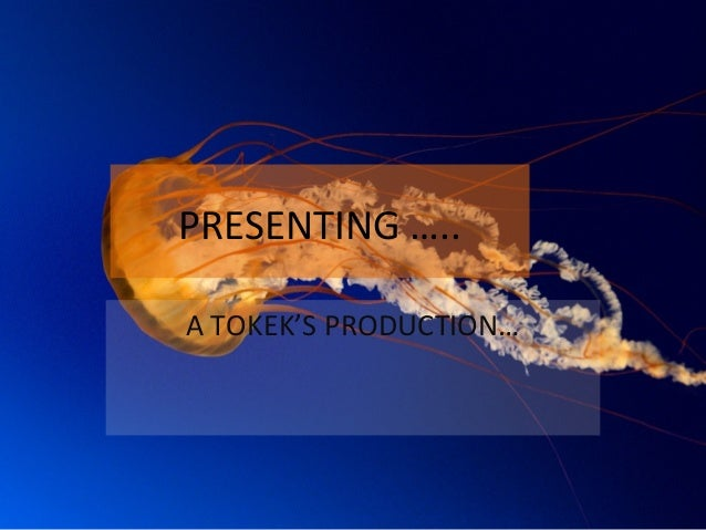 PRESENTING …..A TOKEK'S PRODUCTION…