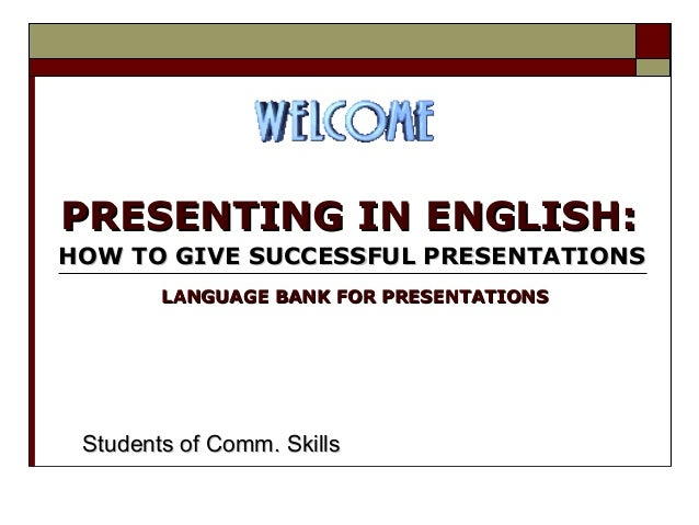 PRESENTING IN ENGLISH:PRESENTING IN ENGLISH: HOW TO GIVE SUCCESSFUL PRESENTATIONSHOW TO GIVE SUCCESSFUL PRESENTATIONS Stud...