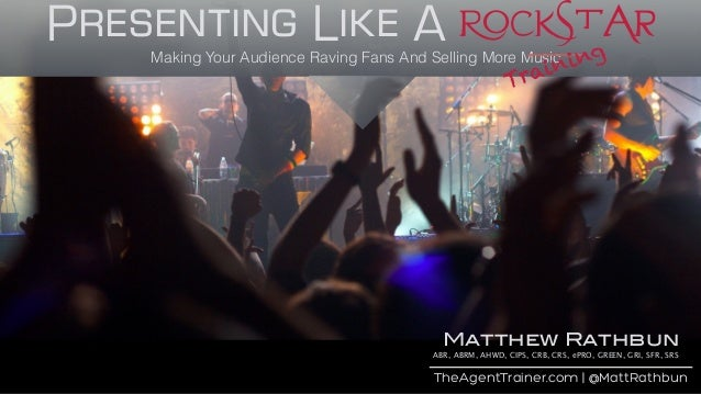 Presenting Like A RockstarMaking Your Audience Raving Fans And Selling More Music ______ Training TheAgentTrainer.com | @M...
