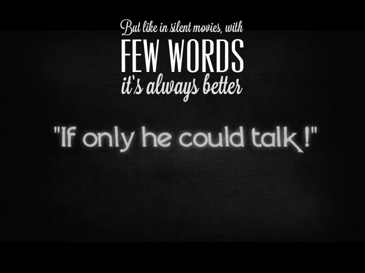 But like in silent movies, withFEW WORDSit's always better