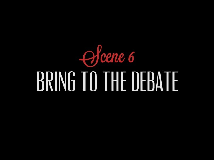 Scene 6BRING TO THE DEBATE