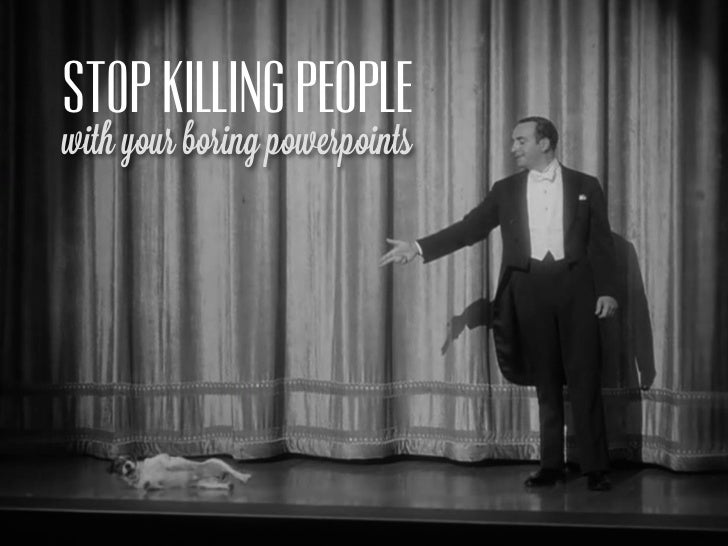 STOP KILLING PEOPLEwith your boring powerpoints
