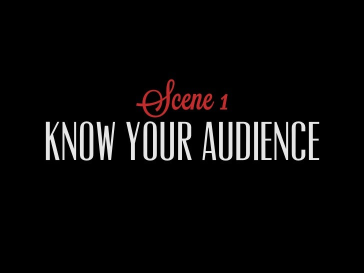Scene 1KNOW YOUR AUDIENCE