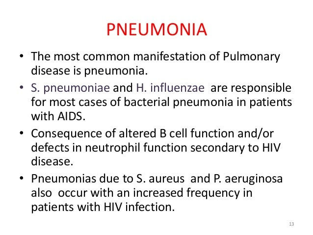 PNEUMONIA  • The most common manifestation of Pulmonary  disease is pneumonia.  • S. pneumoniae and H. influenzae are resp...