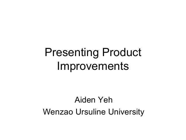 Presenting Product Improvements Aiden Yeh Wenzao Ursuline University