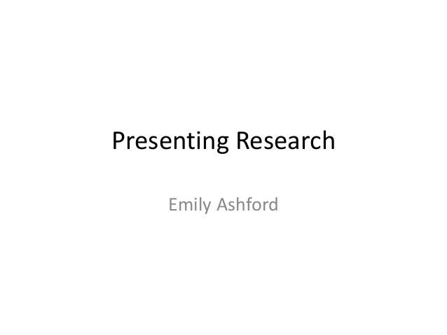 Presenting ResearchEmily Ashford