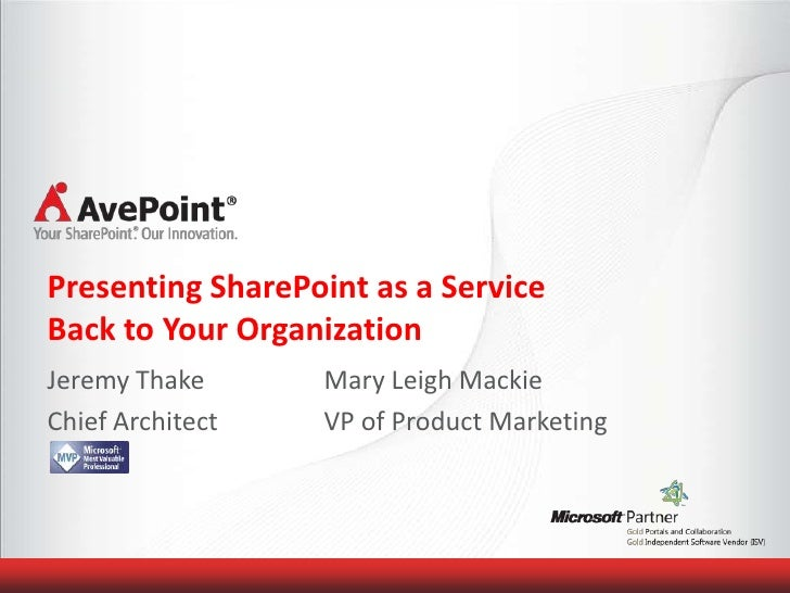 Presenting SharePoint as a ServiceBack to Your OrganizationJeremy Thake      Mary Leigh MackieChief Architect   VP of Prod...