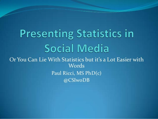 Or You Can Lie With Statistics but it's a Lot Easier with                       Words                 Paul Ricci, MS PhD(c...